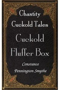 Cuckold Fluffer Box: Chastity Cuckold Tales # 1