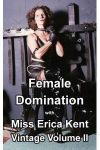 Female Domination with Miss Erica Kent: Vintage Volume II