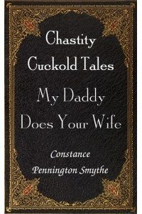 My Daddy Does Your Wife: Chastity Cuckold Tales # 2